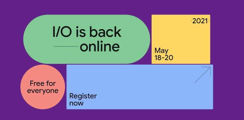 Google I / O 2021, herkes için ücretsiz bir çevrimiçi etkinlik olarak düzenlenecek